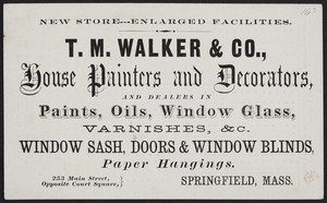 Trade card for T.M. Walker & Co., house painters and decorators, 253 Main Street opposite Court Square, Springfield, Mass., undated