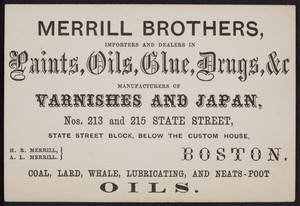 Trade card for Merrill Brothers, importers and dealers in paints, oils, glue, drugs, Nos. 213 and 215 State Street, Boston, Mass., undated