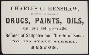 Trade card for Charles C. Henshaw, importer and dealer in drugs, paints, oils, varnishes and dye-stuffs, No. 154 State Street, Boston, Mass., undated