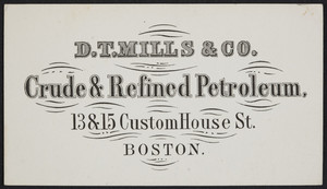 Trade card for D.T. Mills & Co., crude & refined petroleum, 13 & 15 Custom House Street, Boston, Mass., undated
