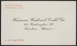 Business card for J.R. Baxter, Harmon Wastcoat Dahl Co., paints, colors, varnishes, lead, 941 Washington Street, Boston, Mass., undated