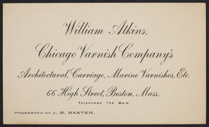 Trade cards for William Atkins, Chicago Varnish Company's architectural, carriage, marine varnishes, 66 High Street, Boston, Mass., undated
