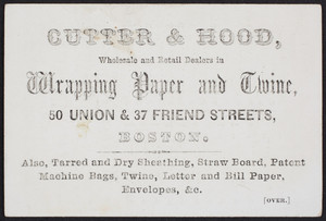 Trade card for Cutter & Hood, wholesale and retail dealers in wrapping paper and twine, 50 Union & 37 Friend Streets, Boston, Mass., undated