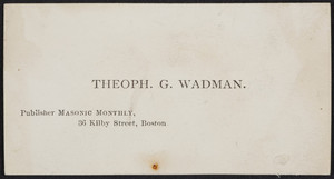 Trade card for Theoph. G. Wadman, publisher Masonic monthly, 36 Kilby Street, Boston, Mass., undated