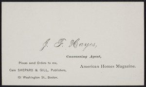 Business card for J.F. Hayes, canvassing agent, American homes magazine, Shepard & Gill, publishers, 151 Washington Street, Boston, Mass., undated