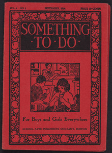 Something to do, vol. 1, no. 1, School Arts Publishing Company, 120 Boylston Street, Boston, Mass., September 1914