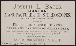 Trade card for Joseph L. Bates, manufacturer of stereoscopes, 13 1-2 Bromfield Street, Boston, Mass., undated