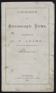 Catalogue of stereoscopic views, published by S.F. Adams, New Bedford, Mass., 1867