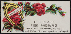 Trade card for C.E. Pease, artist photographer, 22 Tremont Row, Boston, Mass., undated