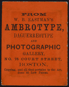 Trade card for W.B. Eastman's Ambrotype, Daguerreotype and Photographic Gallery, No. 75 Court Street, Boston, Mass., undated