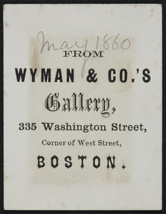 Trade card for Wyman & Co.'s Gallery, 335 Washington Street, corner of West Street, Boston, Mass., dated May 1860