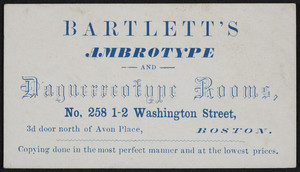 Trade card for Bartlett's Ambrotype and Daguerreotype Rooms, No. 258 1-2 Washington Street, Boston, Mass., undated