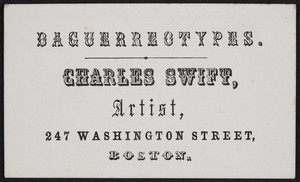 Trade card for Charles Swift, daguerreotypes, 247 Washington Street, Boston, Mass., undated