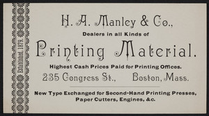 Trade card for H.A. Manley & Co., dealers in all kinds of printing materials, 235 Congress Street, Boston, Mass., undated