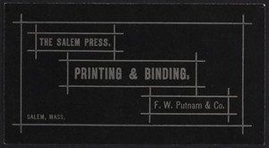 Trade card for The Salem Press, printing and binding, F.W. Putnam & Co., corner of Liberty & Derby Streets, Salem, Mass., undated