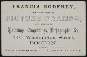 Trade card for Francis Godfrey, manufacturer of picture frames and importer of paintings, engravings, lithographs, 340 Washington Street, Boston, Mass., undated