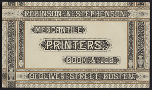 Trade card for Robinson & Stephenson, mercantile printers, book & job., 91 Oliver Street, Boston, Mass., undated