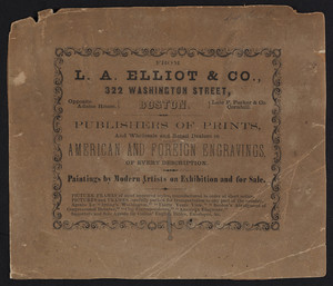 Advertisement for L.A. Elliot & Co., publishers of prints, wholesale and retail dealers in American and foreign engravings, 322 Washington Street, Boston, Mass., undated