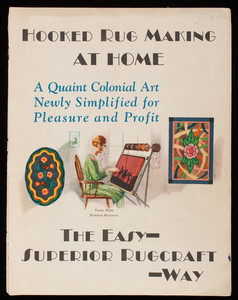 Hooked rug making at home, a quaint colonial art newly simplified for pleasure and profit the easy Superior Rugcraft way, Superior Appliance & Pattern Co. Inc., West 4th Avenue, Clearfield, Pennsylvania