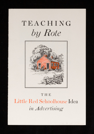 Teaching by rote, the little red schoolhouse idea in advertising, S.D. Warren Company, 101 Milk Street, Boston, Mass.