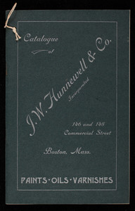 Catalogue of J.W. Hunnewell & Co., Inc., paints, oils, varnishes, J.W. Hunnewell & Co., Inc., 146 and 148 Commercial Street, Boston, Mass.
