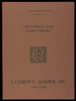 Uncommon and early books, catalogue 229, Lathrop C. Harper, Inc., 22 East 40th Street, New York, New York