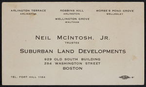 Trade card for Neil McIntosh, Jr., trustee, suburban land developments, 929 Old South Building, 292 Washington Street, Boston, Mass., undated
