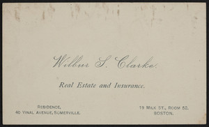 Trade card for Wilbur L. Clarke, real estate and insurance, 19 Milk Street, Room 52, Boston, Mass., undated