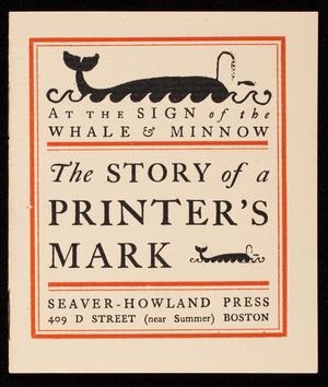 At the sign of the whale & minnow, the story of a printer's mark, Seaver-Howland Press, 409 D Street, near Summer, Boston, Mass.