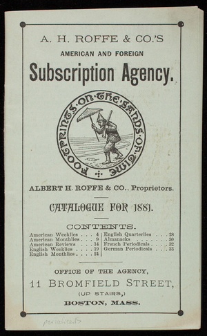 A.H. Roffe & Co.'s American and Foreign Subscription Agency, catalogue for 1881, Albert H. Roffe & Co., proprietors, 11 Bromfield Street, Boston, Mass.