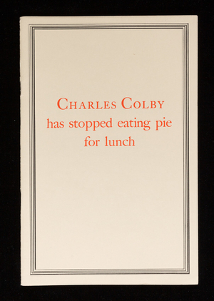 Charles Colby has stopped eating pie for lunch, S.D. Warren Company, 101 Milk Street, Boston, Mass.