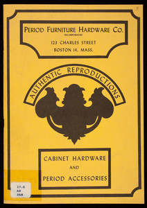 Cabinet hardware and period accessories, authentic reproductions, Period Furniture Hardware Co., Inc., 123 Charles Street, Boston, Mass.