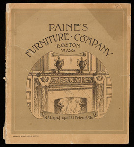 Wood mantel catalogue, Paine's Furniture Company, 48 Canal and 141 Friend Streets, Boston, Mass.