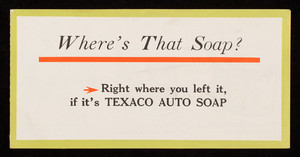Where's that soap? Right where you left it, if it's Texaco Auto Soap, The Texas Company, Houston, Chicago, New York