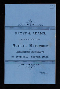 Descriptive catalogue, Frost & Adams, importers of artists' materials, draughting papers, tracing cloth, and mathematical instruments, pocket ed., No.37 Cornhill, Boston, Mass.