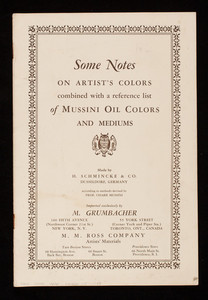 Some notes on artist's colors combined with a reference list of Mussini Oil Colors and Mediums, by M. Grumbacher, 160 Fifth Avenue, New York and 55 York Street, Toronto, Ontario, Canada