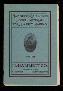 Catalogue of books and materials for basket-making, J.L. Hammett Company, Kendall Square, Cambridge, Mass.,