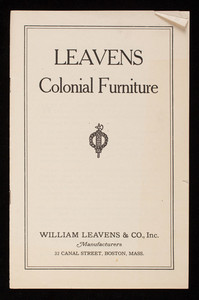 Leavens colonial furniture, William Leavens & Co., Inc., manufacturers, 32 Canal Street, Boston, Mass.