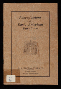 Reproductions of early American furniture, 2nd edition, C.R. Hood & Company, Inc., 27 Park Street, Beverly, Mass.