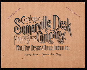 Illustrated catalogue and price list of McMaster Roll-Top Desks and improved office furniture, Somerville Desk Company, manufacturers of roll top desks and office furniture, Union Square, Somerville, Mass.