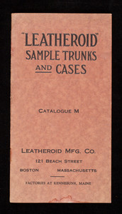 Leatheroid sample trunks and cases, catalogue M, Leatheroid Manufacturing Co., 121 Beach Street, Boston, Mass.
