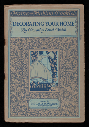 Decorating your home, a course of ten practical lessons for the amateur, by Dorothy Ethel Walsh, issued by McCall's magazine, New York, New York