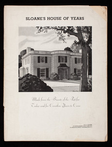 Sloane's house of years, made from the beauty of the past for today and for countless years to come, W. & J. Sloane, 575 Fifth Avenue, New York City; 711 Twelfth Street, Washington, D.C.