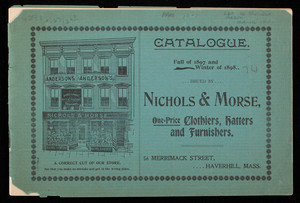 Catalogue, fall of 1897 and winter of 1898, Nichols & Morse, clothiers, hatters and furnishers, 56 Merrimack Street, Haverhill, Mass.