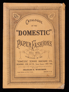 Catalogue of the domestic paper fashions, fall 1873, published by the Domestic Sewing Machine Co., Broadway, corner 14th Street, Union Square, New York, New York