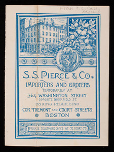 Price list of canned goods, wines, liquors and cigars, S.S. Pierce & Co., importers and grocers, temporarily at 364 Washington Street, opposite Bromfield Street and 32 Court Street and Tremont Street, next Adams Express Office, Boston, Mass.