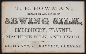 Trade card for T.E. Bowman, dealer in all kinds of sewing silk, Franklin, Vermont, undated