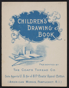Children's drawing book, presented by The Coats Thread Co., Pawtucket, Rhode Island, undated