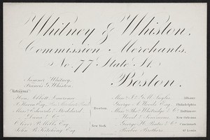 Trade card for Whitney & Whiston, commission merchants, No. 77 State Street, Boston, Mass., undated
