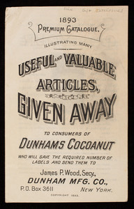 1893 premium catalogue, illustrating many useful and valuable articles given away to consumers of Dunhams Cocoanut, Dunham Mfg. Co., New York, New York